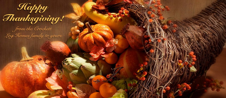 Happy Thanksgiving from all of us here at Crockett Log Homes!